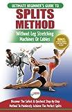 Splits: Stretching: Flexibility - Martial Arts, Ballet, Dance & Gymnastics Secrets To Do Splits -...