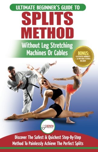 Splits: Stretching: Flexibility - Martial Arts, Ballet, Dance & Gymnastics Secrets To Do Splits - Without Leg Stretching Machines or Cables