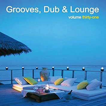 Grooves, Dub & Lounge, Vol. 31