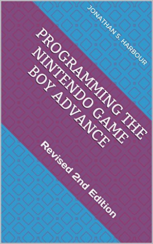 Programming the Nintendo Game Boy Advance: Revised 2nd Edition