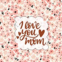 Reasons Why I Love You Mom: Things I Love about You Journal for Mom | Prompted Fill in Blank I Love You Book | Best Gift for Mom's Birthday 2021