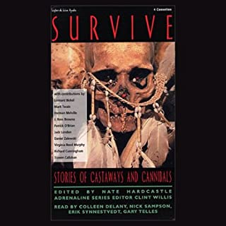 Survive     Stories of Castaways and Cannibals (Unabridged Selections)              By:                                                                                                                                 Edited by Nate Hardcastle,                                                                                        Clint Willis                               Narrated by:                                                                                                                                 Colleen Delany,                                                                                        Nick Sampson,                                                                                        Erik Synnestvedt,                   and others                 Length: 6 hrs and 24 mins     13 ratings     Overall 3.1
