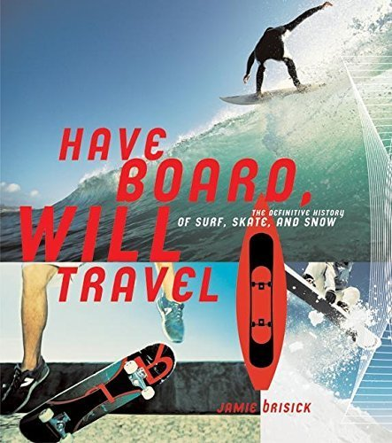 Have Board, Will Travel: The Definitive History of Surf, Skate, and Snow by Brisick, Jamie, Quiksilver (2004) Paperback