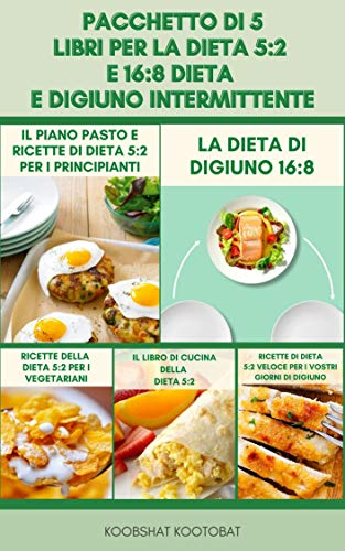 Pacchetto Di 5 Libri Per La Dieta 5:2 E 16:8 Dieta E Digiuno Intermittente : Una Guida Per Principianti Alla Dieta Del Digiuno Intermittente - Libro Di Cucina Della Dieta5:2 - Ricette Di Dieta Veloce