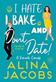 I Hate, I Bake, and I Don't Date!: A...