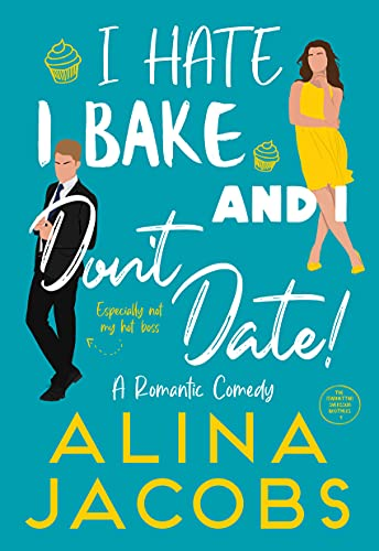 I Hate, I Bake, and I Don't Date!: A Romantic Comedy (The Manhattan Svenssons Book 1)