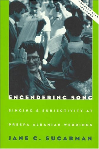 Engendering Song: Singing and Subjectivity at Prespa Albanian Weddings (Volume 1997) (Chicago Studies in Ethnomusicology)