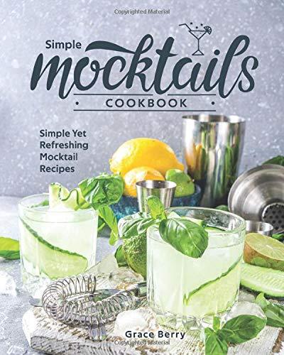 Simple Mocktail Cookbook: Simple Yet Refreshing