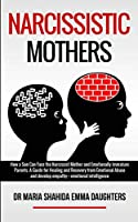 Narcissistic Mothers: How a Son Can Face the Narcissist Mother and Emotionally Immature Parents. A Guide for Healing and Recovery from Emotional Abuse and develop empathy, emotional intelligence