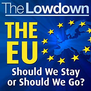 The Lowdown: The EU - Should We Stay or Should We Go?                   By:                                                                                                                                 Paul Kent                               Narrated by:                                                                                                                                 Daniel Weyman                      Length: 1 hr and 44 mins     7 ratings     Overall 3.0