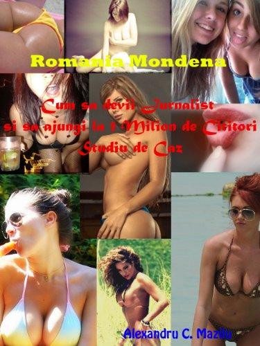 Romania Mondena sau Cum sa devii Jurnalist si sa ajungi la 1 Milion de Cititori - Studiu de Caz (Monden, Sport, Vedete) (Italian Edition)