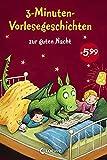 3-Minuten-Vorlesegeschichten zur guten Nacht: Die Einschlafhilfe zum Vorlesen, Mitlesen und Einschlafen für Kinder ab 3 Jahre mit wunderschönen Illustrationen