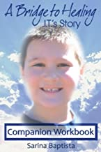 A Bridge to Healing: J.T.'s Story Companion Workbook: A Guide to Connecting to the Other Side
