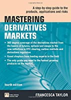 Mastering Derivatives Markets: A Step-by-Step Guide to the Products, Applications and Risks (The Mastering Series)