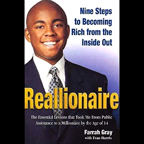 Reallionaire     Nine Steps to Becoming Rich from the Inside Out              By:                                                                                                                                 Farrah Gray                               Narrated by:                                                                                                                                 Cary Hite                      Length: 9 hrs and 8 mins     18 ratings     Overall 4.2