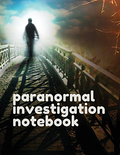 Paranormal Investigation Notebook: Scientific Investigation - Orbs - Ghost Hunting Tours - Spirits