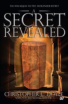 The Mini Sequel to The Alexander Secret: A Secret Revealed by [Christopher C. Doyle]