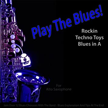 Play the Blues! Rockin Techno Toys Blues in A (For Alto Saxophone Players)