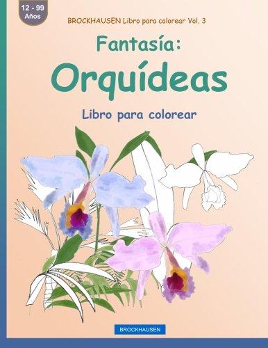 BROCKHAUSEN Libro para colorear Vol. 3 - Fantasía: Orquídeas: Libro para colorear: Volume 3