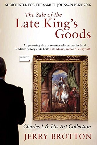 The Sale of the Late King's Goods: Charles I and His Art Collection (English Edition)