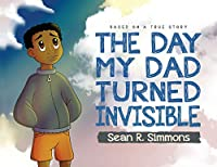 The Day My Dad Turned Invisible