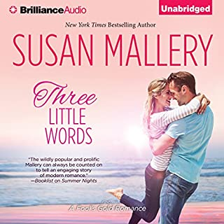 Three Little Words     A Fool's Gold Romance, Book 12              By:                                                                                                                                 Susan Mallery                               Narrated by:                                                                                                                                 Tanya Eby                      Length: 9 hrs and 10 mins     438 ratings     Overall 4.4