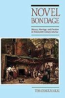 Novel Bondage: Slavery, Marriage, and Freedom in Nineteenth-Century America