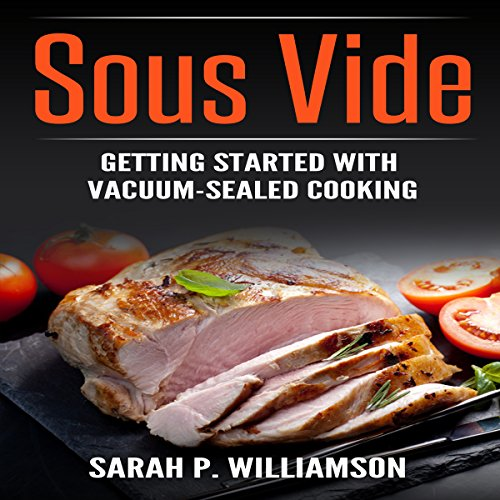 Sous Vide: Getting Started with Vacuum-Sealed Cooking cover art
