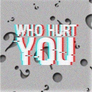 Who Hurt You?