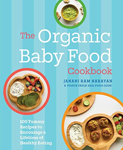 The Organic Baby Food Cookbook: 100 Yummy Recipes to Encourage a Lifetime of Healthy Eating