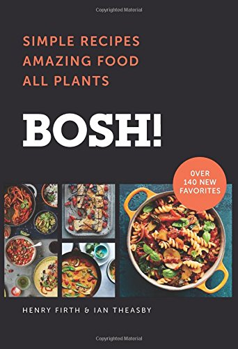 BOSH!: Simple Recipes * Amazing Food * All Plants (BOSH Series)