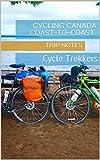 Cycling Canada Coast-to-Coast: Cycle Trekkers (English Edition)