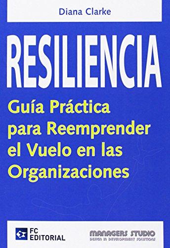 Resiliencia. Guía Práctica Para Reemprender El Vuelo En Las Organizaciones de Clarke...