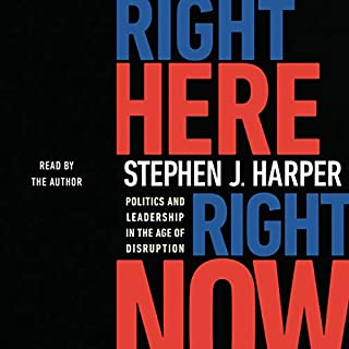 Right Here, Right Now     Politics and Leadership in the Age of Disruption              Written by:                                                                                                                                 Stephen J. Harper                               Narrated by:                                                                                                                                 Stephen J. Harper                      Length: 5 hrs and 59 mins     196 ratings     Overall 4.8