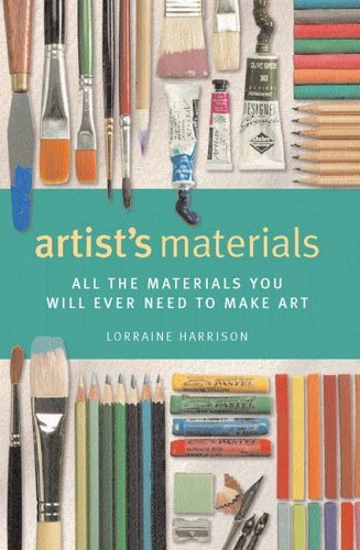Artist's Materials: All the Materials You Will Ever Need to Make Art