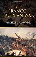The Franco-Prussian War: The German Invasion of France 1870??871 by Michael Howard(2001-11-11)