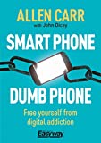 Smart Phone Dumb Phone: Free Yourself from Digital Addiction (Allen Carr's Easyway)