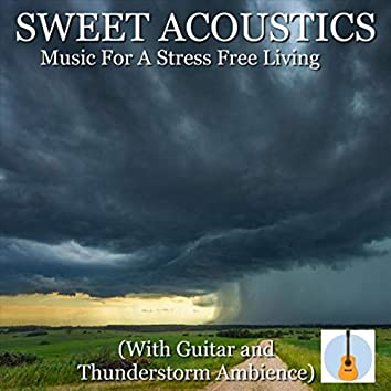 Sweet Acoustics: Music for a Stress Free Living (With Guitar and Thunderstorm Ambience)