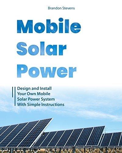 Mobile Solar Power: Design and Install Your Own Mobile Solar Power System with Simple Instructions (English Edition)