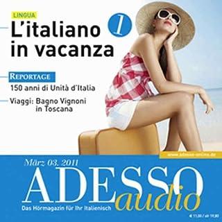 ADESSO Audio - L'italiano in vacanza. 3/2011     Italienisch lernen Audio - Italienisch im Urlaub 1              Autor:                                                                                                                                 div.                               Sprecher:                                                                                                                                 div.                      Spieldauer: 1 Std.     4 Bewertungen     Gesamt 4,8