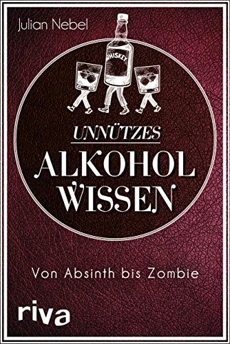Unnützes Alkoholwissen: Von Absinth bis Zombie