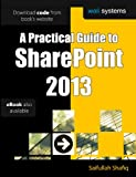 A Practical Guide to SharePoint 2013: No fluff! Just practical exercises to enhance your SharePoint 2013 learning! (English Edition)