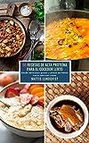 50 Recetas de alta Proteína para el Cocedor Lento: Desde deliciosos guisos y platos de fideos hasta sabrosas sopas