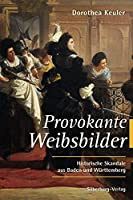 Provokante Weibsbilder: Historische Skandale aus Baden und Wuerttemberg