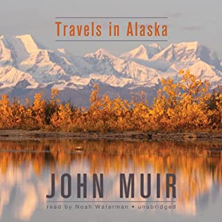 Travels in Alaska                   By:                                                                                                                                 John Muir                               Narrated by:                                                                                                                                 Noah Waterman                      Length: 7 hrs and 39 mins     78 ratings     Overall 3.6