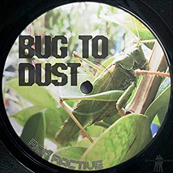 Bug to Dust