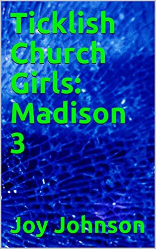 Ticklish Church Girls: Madison 3 (English Edition)