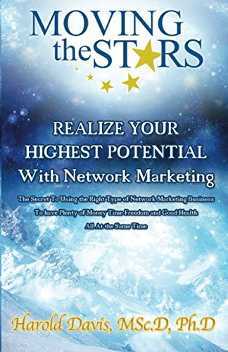 Realize Your Highest Potential With Network Marketing: The Secret to Using the Right Type of Network Marketing Business To Have Plenty of Money Time-Freedom and Good Health All At the Same Time