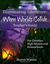 Illuminating Literature: When Worlds Collide, Teacher's Guide: For Christian High Schools and Homeschools