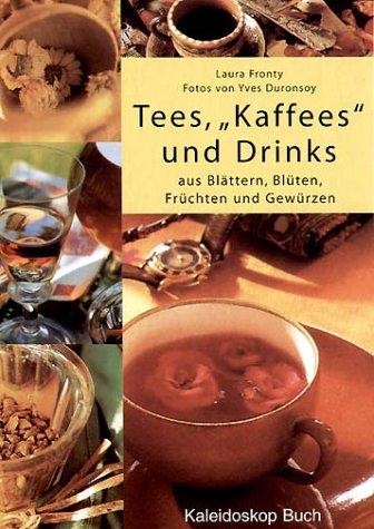 """Tees, """"Kaffees"""" & Drinks: aus Blättern, Blüten, Früchten und Gewürzen"""